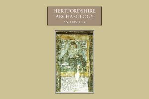 Hertfordshire Archaeology and History_Volume 18 2016-2019